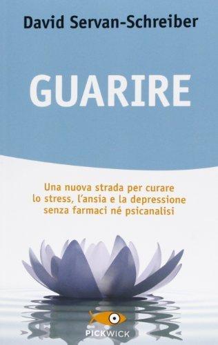 Guarire. Una nuova strada per curare lo stress, l'ansia e la depressione senza farmaci n psicanalisi (Pickwick) di Servan-Schreiber, David (2013) Tapa blanda