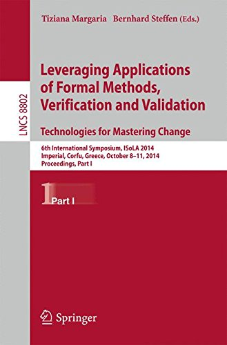 Leveraging Applications of Formal Methods, Verification and Validation. Technologies for Mastering Change: 6th International Symposium, ISoLA 2014, ... Part I (Lecture Notes in Computer Science)