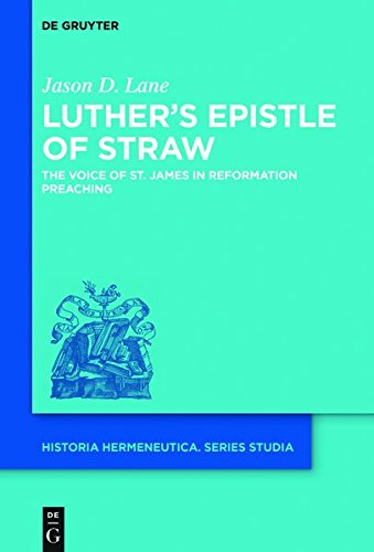 luthers-epistle-of-straw-the-voice-of-st-james-in-reformation-preaching-historia-hermeneutica-series