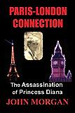 Paris-London Connection: The Assassination of Princess Diana (English Edition)
