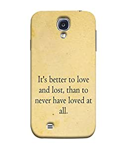 PrintVisa Designer Back Case Cover for Samsung Galaxy S4 (its better to love lost)