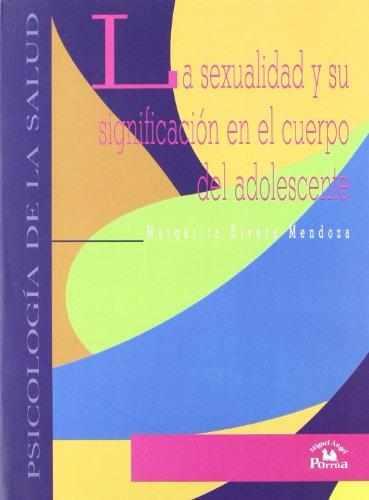 La Sexualidad y Su Significacion En El Cuerpo del Adolescente (Psicologia De La Salud) por Margarita Rivera Mendoza