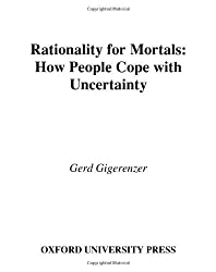 Rationality for Mortals: How People Cope with Uncertainty (Evolution and Cognition Series) by Gerd Gigerenzer (2008-05-01)