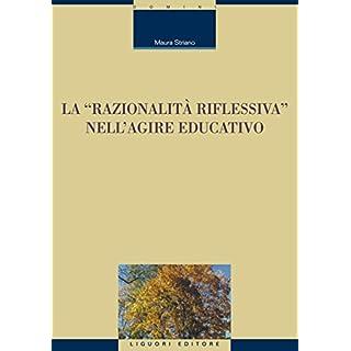 La «razionalità riflessiva» nell'agire educativo (Formazione dei formatori Vol. 5) (Italian Edition)