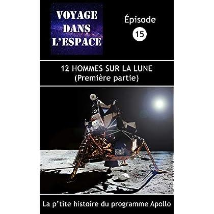 12 hommes sur la Lune (première partie): La p'tite histoire du programme Apollo (Fascicule du balado Voyage dans l'espace  t. 15)