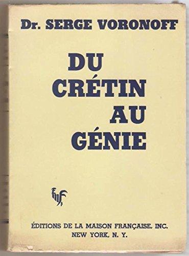 Du crétin au génie par VORONOFF Serge