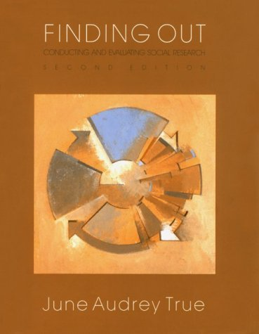 Finding Out: Conducting and Evaluating Social Research by June Audrey True (1989-01-01)