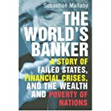 By Sebastian Mallaby ( Author ) [ World's Banker: A Story of Failed States, Financial Crises, and the Wealth and Poverty of Nations By Feb-2006 Paperback