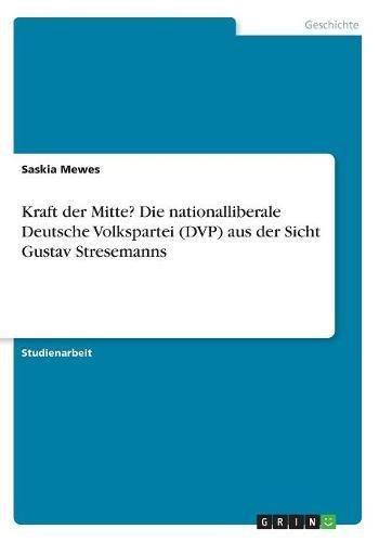 kraft-der-mitte-die-nationalliberale-deutsche-volkspartei-dvp-aus-der-sicht-gustav-stresemanns