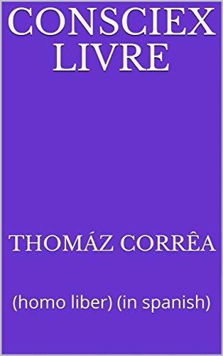 Consciex Livre: (homo liber) (in spanish) por Thomáz Corrêa