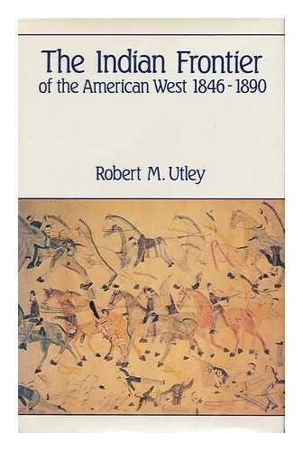 The Indian Frontier of the American West, 1846-1890 / Robert M. Utley