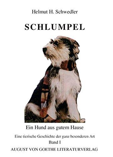 Schlumpel - Ein Hund aus gutem Hause: Eine tierische Geschichte der ganz besonderen Art (August von Goethe Literaturverlag)