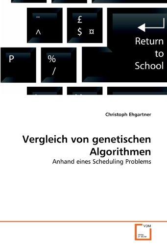 Vergleich von genetischen Algorithmen: Anhand eines Scheduling Problems