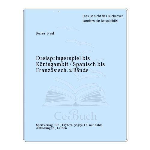 Dreispringerspiel bis Könisgambit / Spanisch bis Französisch. 2 Bände