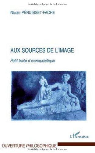 Aux sources de l'image : Petit traité d' iconopoïétique par Nicole Péruisset-Fache