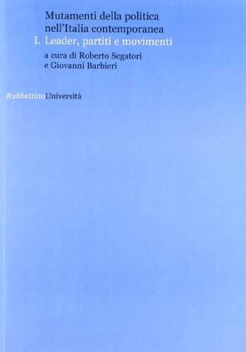 Mutamenti della politica nell'Italia contemporanea. Leader, partiti e movimenti: 1 (Università)