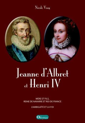 Jeanne d'Albret et Henri IV, mère et fils, reine de Navarre et roi de France : L'ambiguïté et la foi