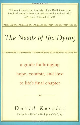 The Needs of the Dying: A Guide For Bringing Hope, Comfort, and Love to Life's Final Chapter by David Kessler (2000-10-01)