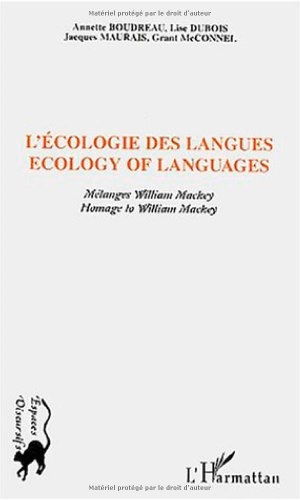 L'écologie des langues : Ecology of Languages : Mélanges William Mackey : Homage to William Mackey