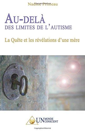 AU-DELÀ DES LIMITES DE L'AUTISME : La Quête et les révélations d'une mère par Nadine Primeau