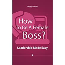 How To Be A Female Boss? Leadership Made Easy (English Edition)
