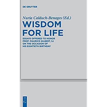 Wisdom for Life: Essays Offered to Honor Prof. Maurice Gilbert S. J. on the Occasion of His Eightieth Birthday