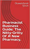 Pharmacist Business Guide: The Nitty-Gritty Of A New Pharmacy. (English Edition)