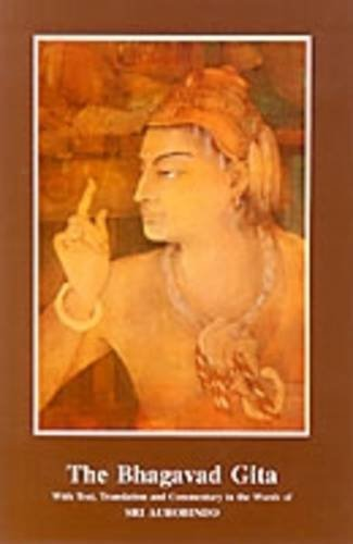 The Bhagavad Gita with Text, Translation and Commentary in the Words of Sri Aurobindo