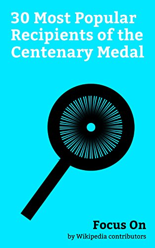 Focus On: 30 Most Popular Recipients of the Centenary Medal: Rod Marsh, Bruce Dawe, Carla Zampatti, John Bannon, Max Angus, Jack Lockett, Peter Dowding, ... playwright), etc. (English Edition)