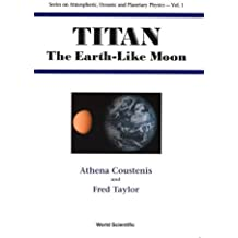 Titan: The Earth-Like Moon (Series on Atmospheric, Oceanic and Planetary Physics, Volume 1) by Athena Coustenis (1999-10-27)