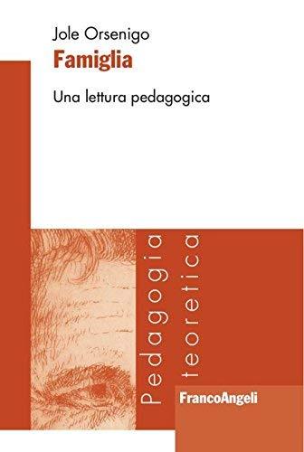Famiglia. Una lettura pedagogica (Pedagogia teoretica) por Jole Orsenigo