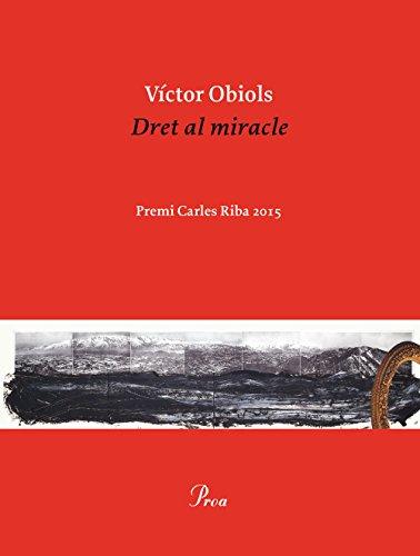 Dret al miracle: Premi Carles Riba 2015 (Catalan Edition) por Víctor Obiols Lladrich