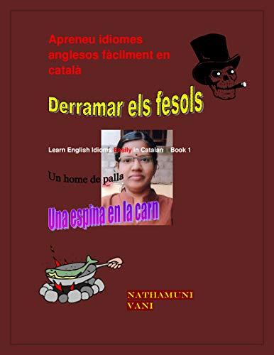 Apreneu idiomes anglesos fàcilment en Català: Learn English Idioms Easily in Catalan Book 1 (Catalan Edition) por Vani Nathamuni