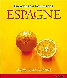 Encyclopédie Gourmande Espagne- Recettes, Terroirs, Spécialités