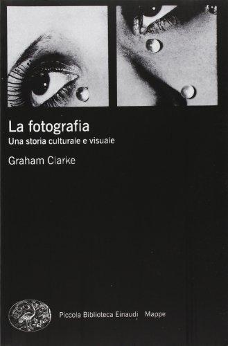 La fotografia. Una storia culturale e visuale