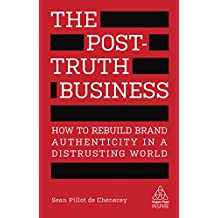 The Post-Truth Business: How to Rebuild Brand Authenticity in a Distrusting World (Kogan Page Inspire) (English Edition)