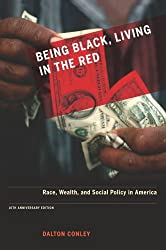 Being Black, Living in the Red: Race, Wealth, and Social Policy in America by Dalton Conley (2009-12-10)