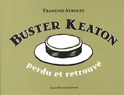 Buster Keaton - Perdu et Retrouvé par François Ayroles