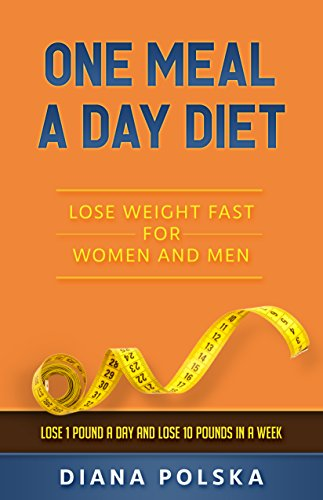 one-meal-a-day-diet-lose-weight-fast-for-women-and-men-lose-1-pound-a-day-and-lose-10-pounds-in-a-we