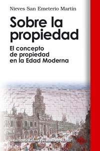 Sobre la propiedad / Property: El Concepto De Propiedad En La Edad Moderna (Biblioteca De Historia Y Pensamiento Politico) por Nieves San Emeterio Martin