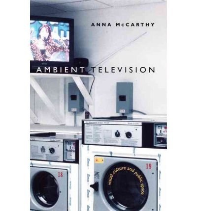 [(Ambient Television: Visual Culture and Public Space )] [Author: Anna McCarthy] [Apr-2001]