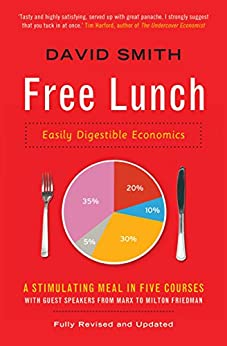 Free Lunch: Easily Digestible Economics by [Smith, David]