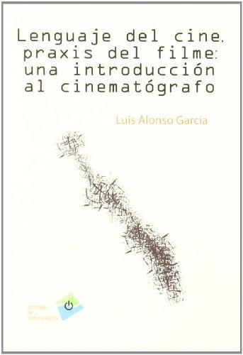 Lenguaje del cine, praxis del filme / Language of Cinema, the Film Praxis: Una Introduccion Al Cinematografo / an Introduction to the Filmmaking