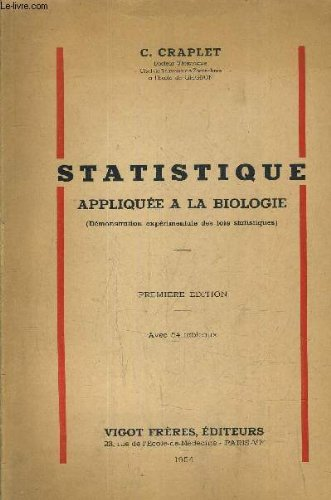 STATISTIQUE APPLIQUEE A LA BIOLOGIE (DEMONSTRATION EXPERIMENTALE DES LOIS STATISTIQUES). par C.CRAPLET