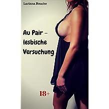 Au Pair – lesbische Versuchung: Hardcore Erotik