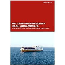 Mit dem Frachtschiff nach Südamerika: Reise-Handbuch für Individualreisende, Overlander und Abenteurer