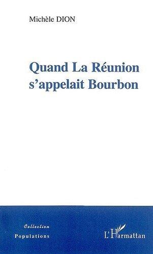 Quand la Runion s'appelait Bourbon de Michle Dion (1 janvier 2006) Broch