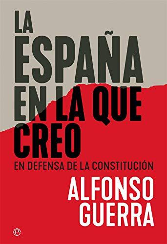 La España en la que creo: En defensa de la Constitución por Alfonso Guerra
