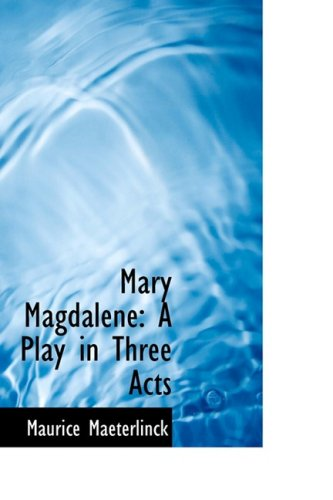 Mary Magdalene: A Play in Three Acts