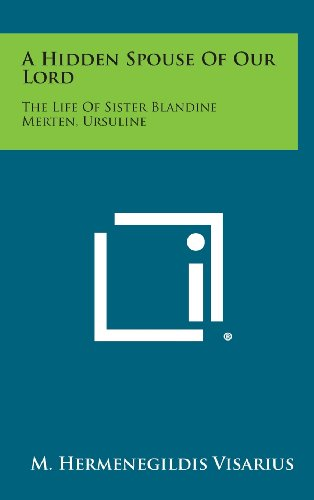 A Hidden Spouse of Our Lord: The Life of Sister Blandine Merten, Ursuline